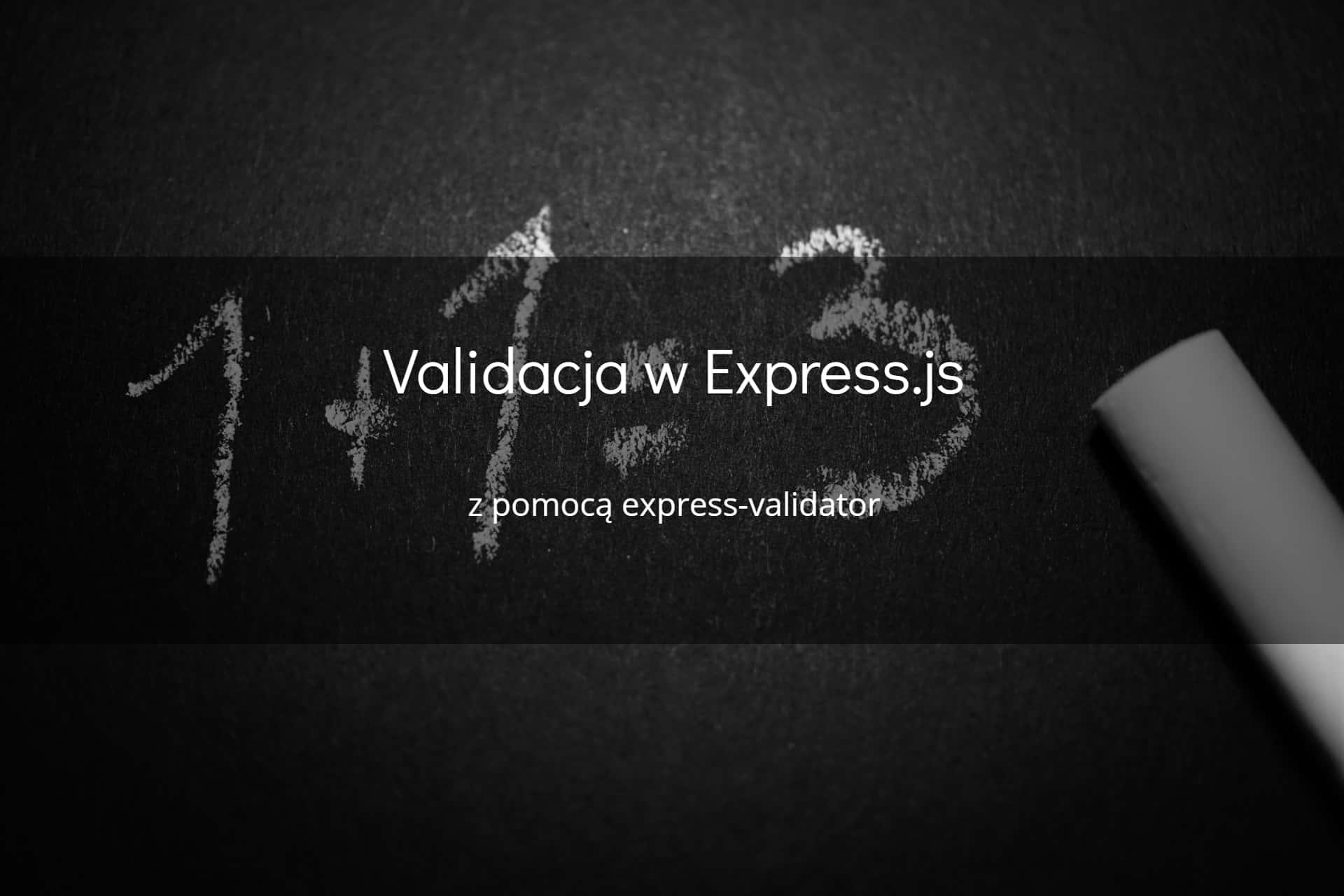 Validacja w Express.js z pomocą express-validator