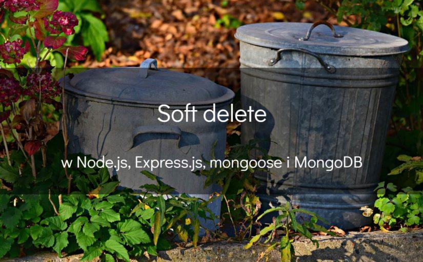 Co nieco o soft delete przy użyciu Node.js i MongoDB