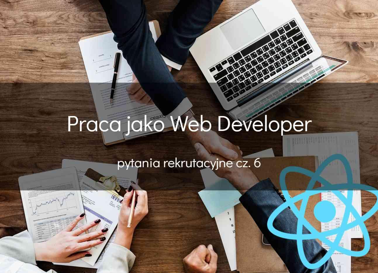 Web developer – pytania rekrutacyjne – React