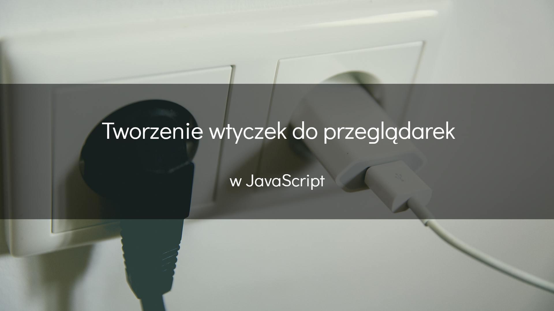 Tworzenie rozszerzeń doprzeglądarek wJavaScript