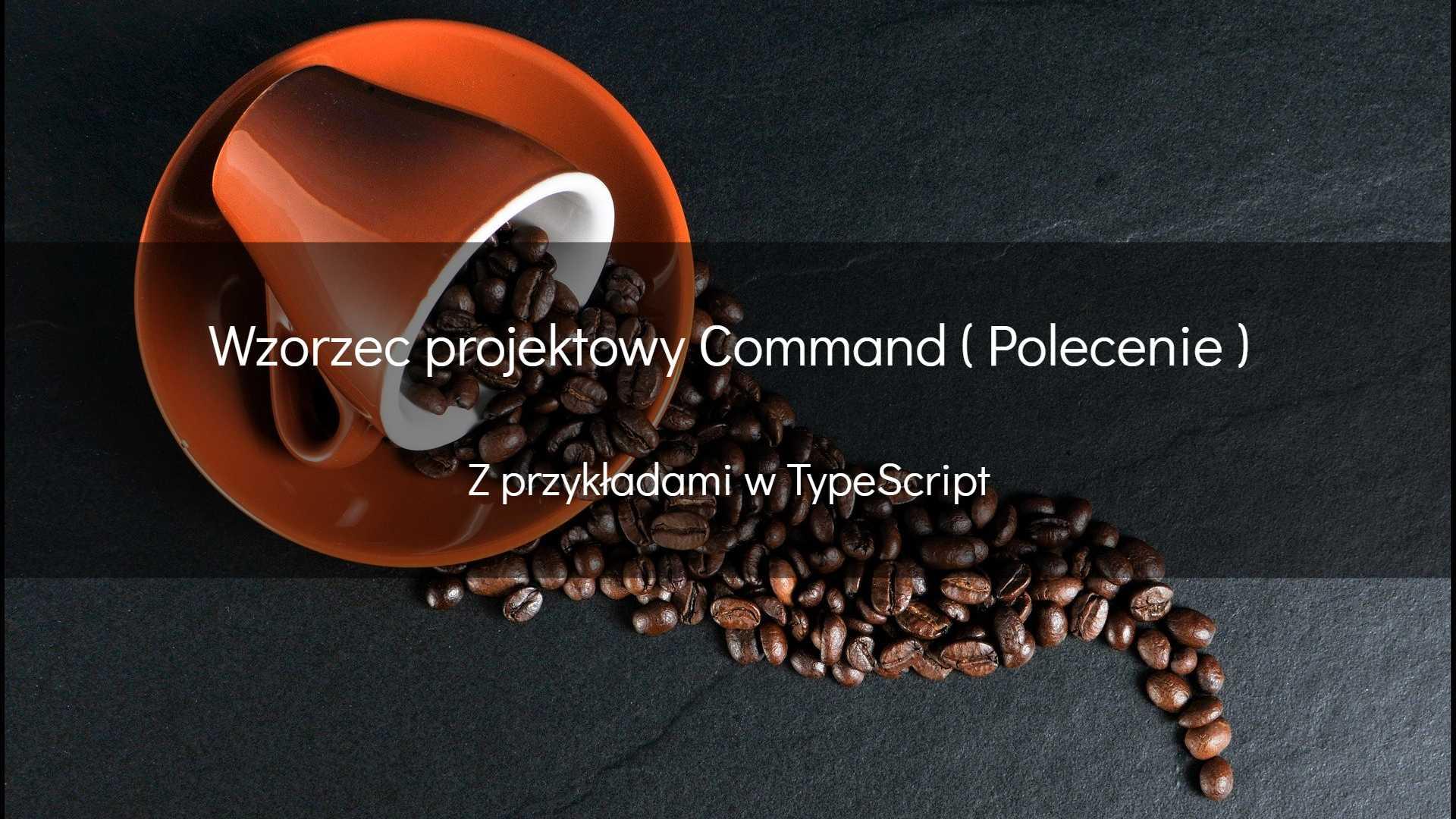Wzorzec projektowy Command ( Polecenie )
