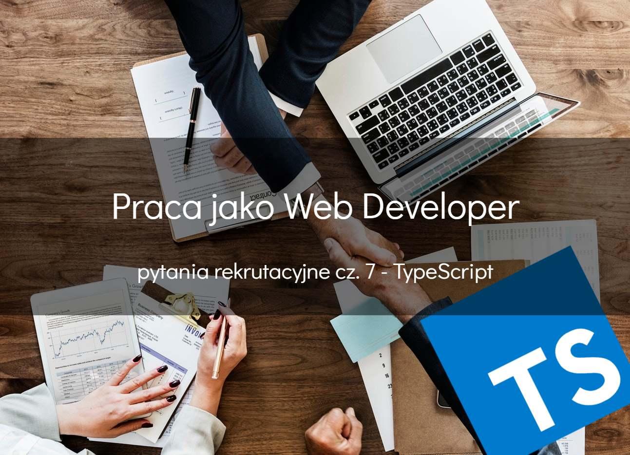 Web developer – pytania rekrutacyjne cz.7 – TypeScript
