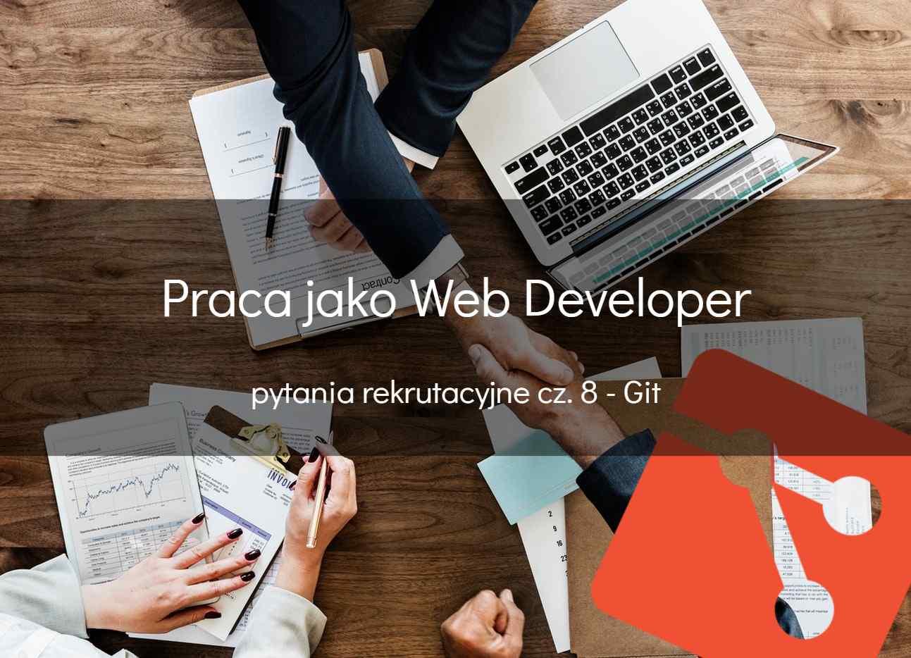 Web developer – pytania rekrutacyjne cz.8 – Git